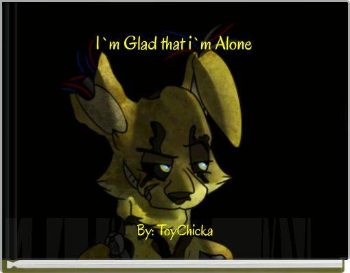 I`m Glad that i`m Alone