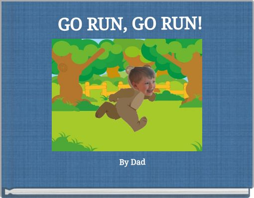 GO RUN, GO RUN!  By Dad