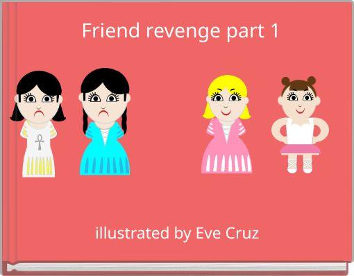 Friend revenge part 1