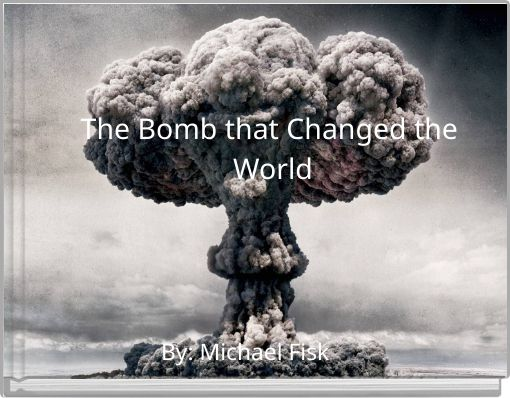The Bomb that Changed the World