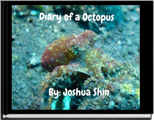 Diary of a OctopusBy: Joshua Shin