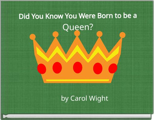 Did You Know You Were Born to be aQueen?