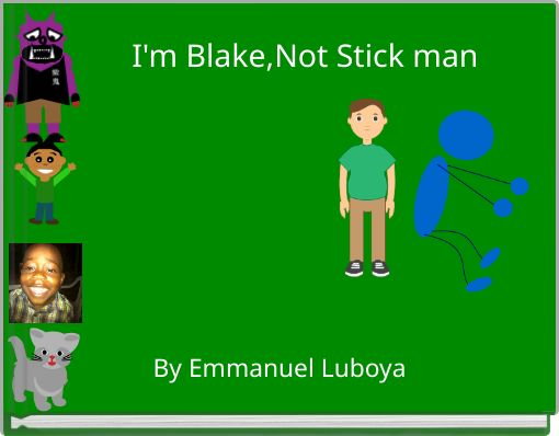 I'm Blake,Not Stick man