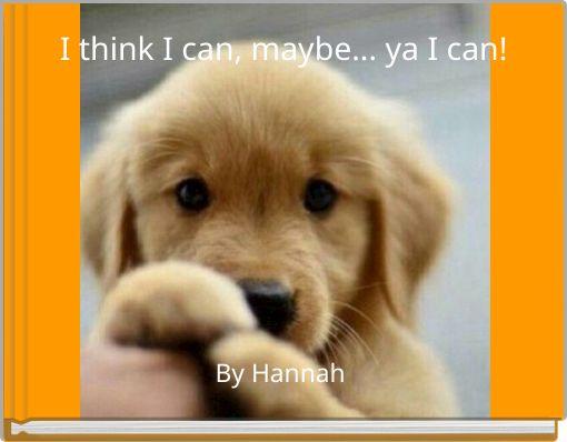 I think I can, maybe... ya I can!