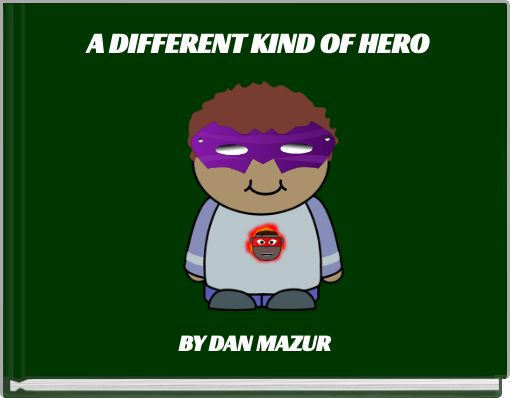 A DIFFERENT KIND OF HERO