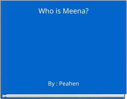 Who is Meena?