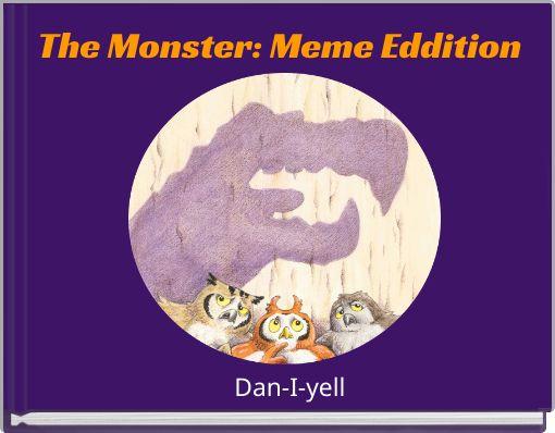 The Monster: Meme Eddition