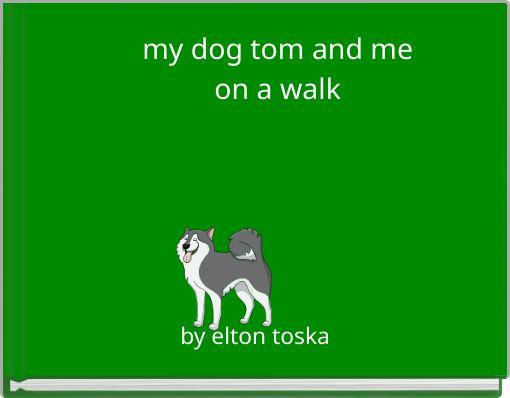 my dog tom and meon a walk