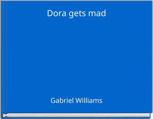 Dora gets mad