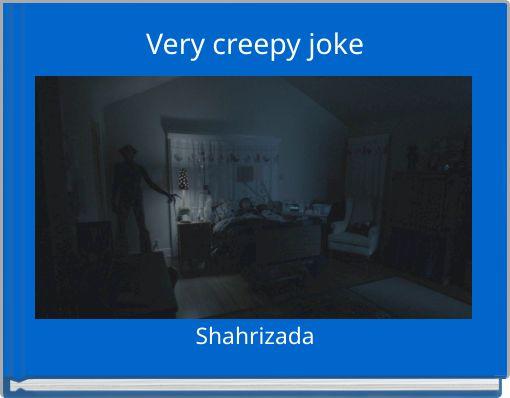 Very creepy joke