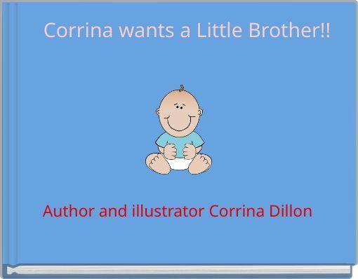 Corrina wants a Little Brother!!