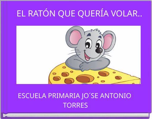 EL RATÓN QUE QUERÍA VOLAR..