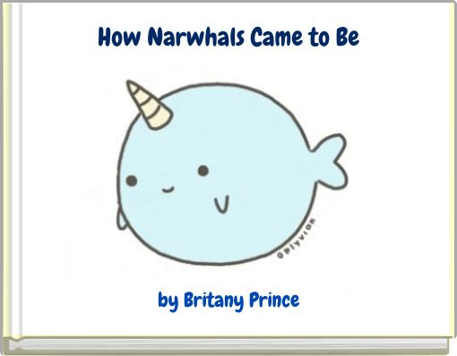 How Narwhals Came to Be