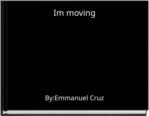 Im moving