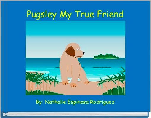 Pugsley My True Friend