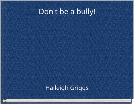Don't be a bully!