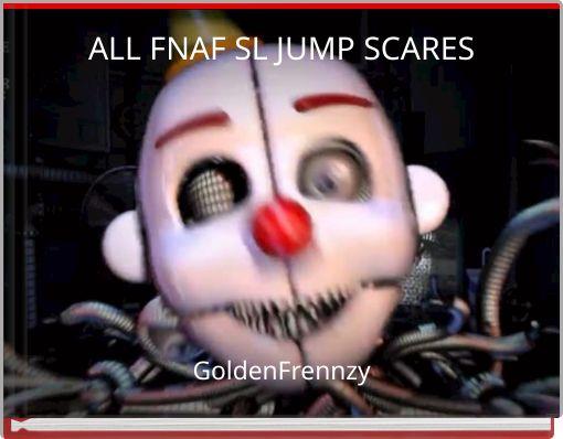 ALL FNAF SL JUMP SCARES