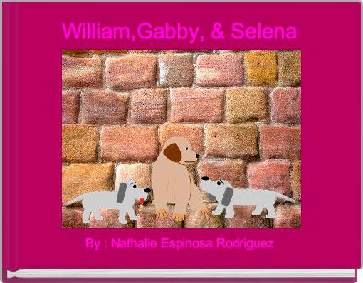 William,Gabby, & Selena
