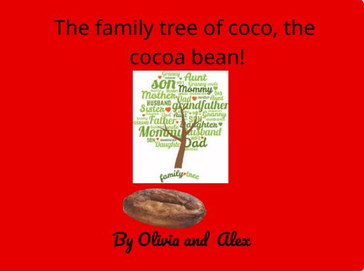 The Family Tree Of Coco The Cocoa Bean Free Stories Online Create Books For Kids Storyjumper