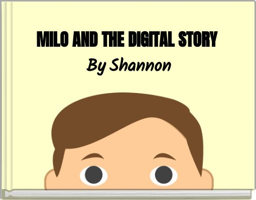MILO AND THE DIGITAL STORY By Shannon