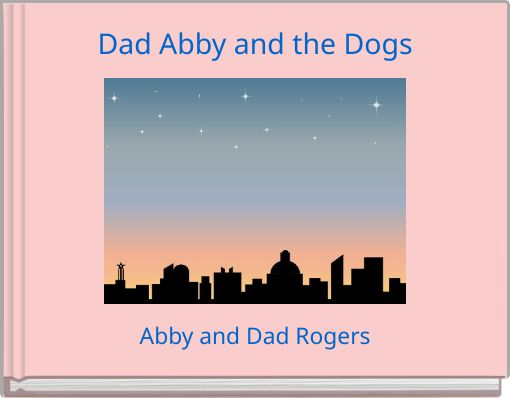 Dad Abby and the Dogs