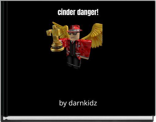 cinder danger!
