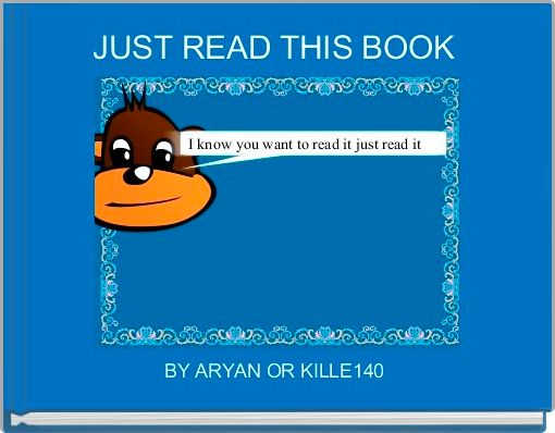 JUST READ THIS BOOK