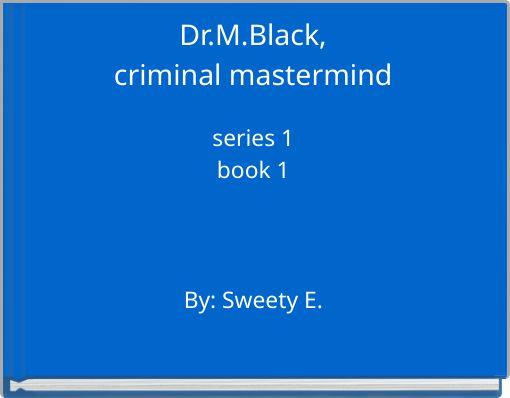 Dr.M.Black, criminal mastermind