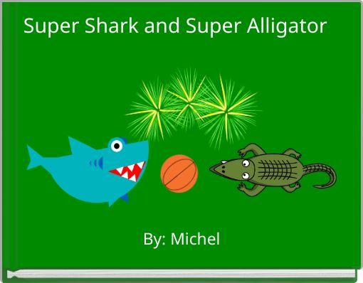 Super Shark and Super Alligator