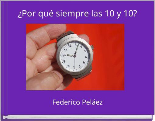 ¿Por qué siempre las 10 y 10?