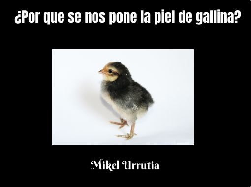 Por Que Se Nos Pone La Piel De Gallina Free Stories Online Create Books For Kids Storyjumper
