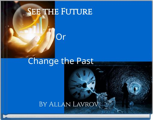 See the Future OrChange the Past