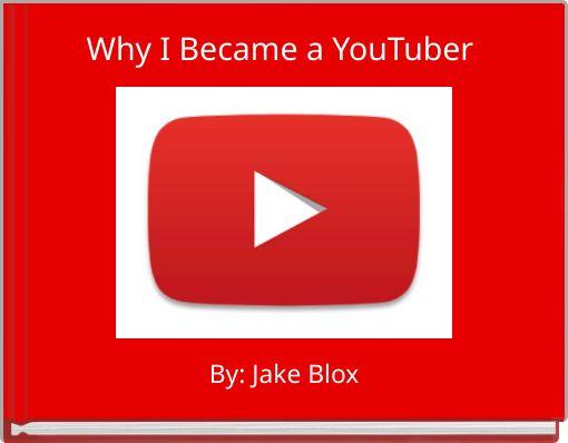 Why I Became a YouTuber