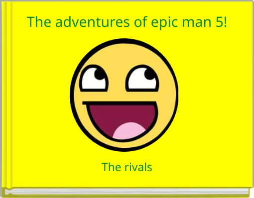 The adventures of epic man 5!
