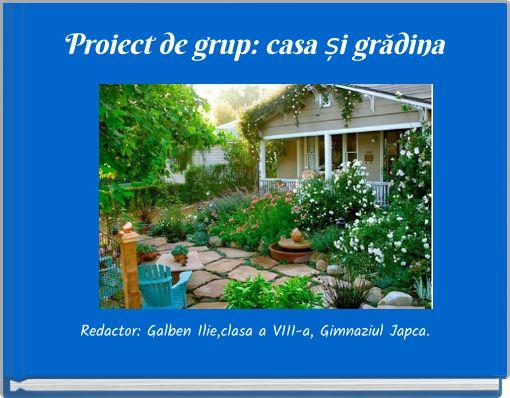 Proiect de grup: casa și grădina