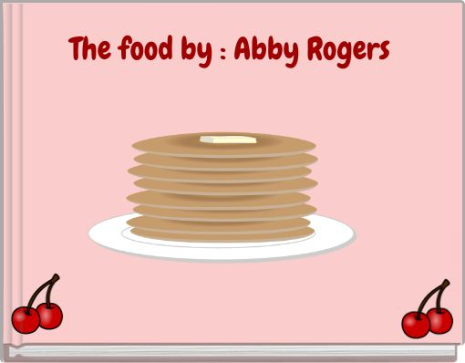 The food        by : Abby Rogers
