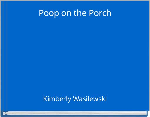 Poop on the Porch