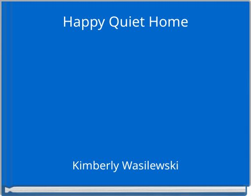 Happy Quiet Home