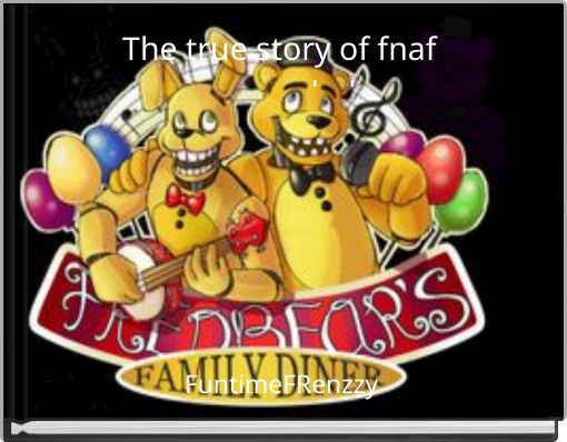 The true story of fnaf upgraded