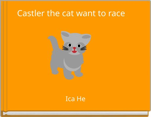 Castler the cat want to race