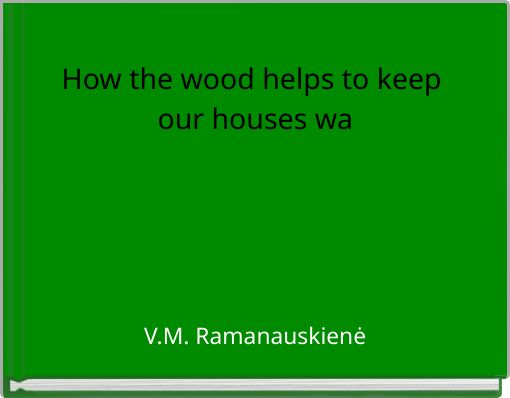 How the wood helps to keep our houses wa