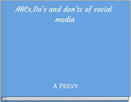 ABCs,Do's and don'ts of social media