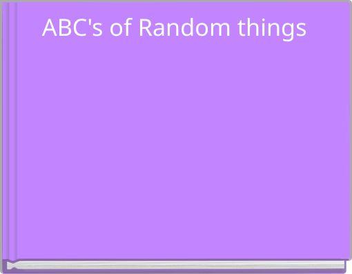 ABC's of Random things