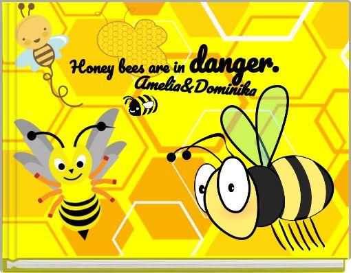 Honey bees are in danger.