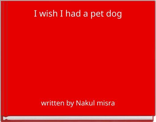 I wish I had a pet dog
