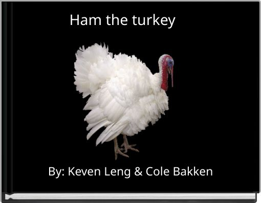 Ham the turkey