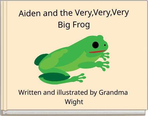 Aiden and the Very,Very,VeryBig Frog