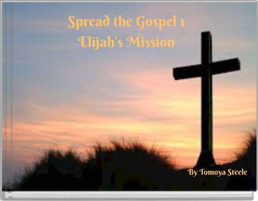 Spread the Gospel 1Elijah's Mission