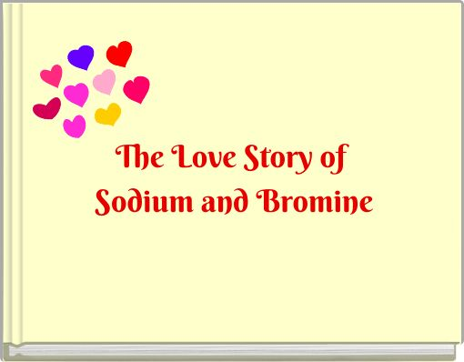 The Love Story of Sodium and Bromine