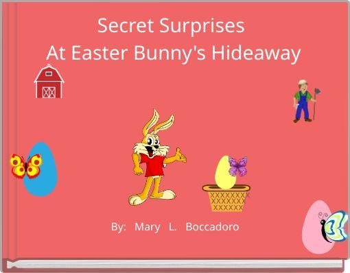 Secret Surprises At Easter Bunny's Hideaway